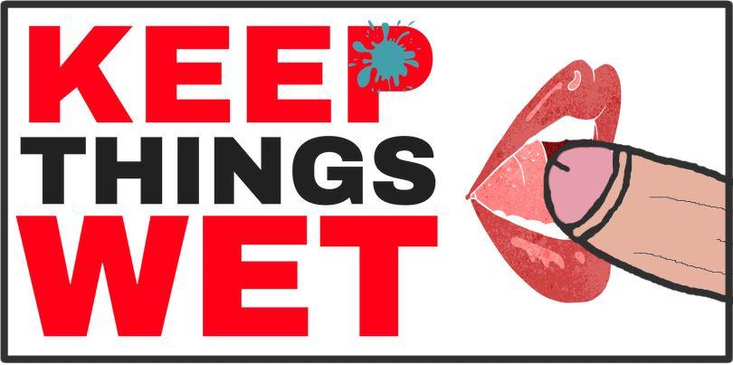 cartoon saying keep things wet